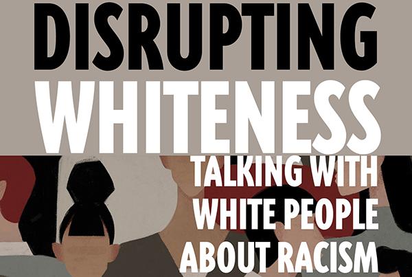 Disrupting Whiteness
